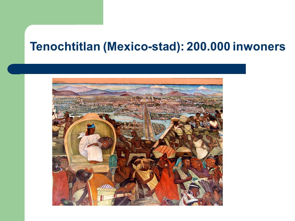 Tenochtitlan (Mexico-stad): 200.000 inwoners