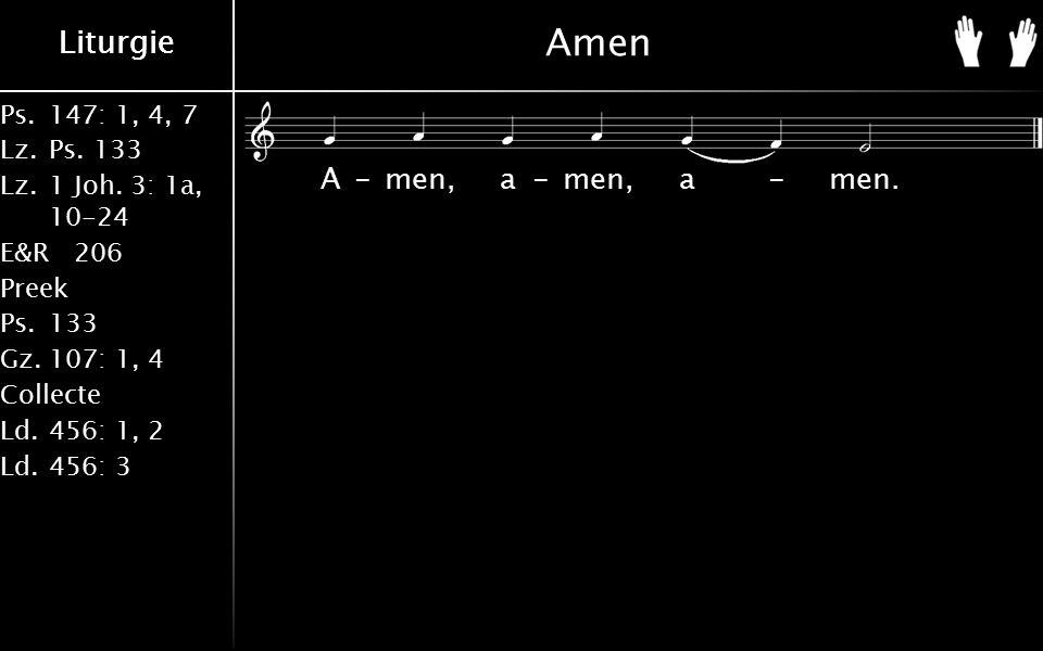 Ps.147: 1, 4, 7 Lz.Ps. 133 Lz.1 Joh. 3: 1a, 10-24 E&R206 Preek Ps.133 Gz.107: 1, 4 Collecte Ld.456: 1, 2 Ld.456: 3 Liturgie Amen A-men, a-men, a-men.