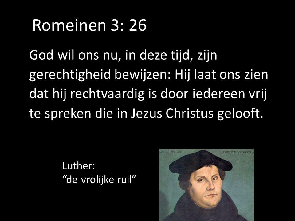 Romeinen 3: 26 God wil ons nu, in deze tijd, zijn gerechtigheid bewijzen: Hij laat ons zien dat hij rechtvaardig is door iedereen vrij te spreken die