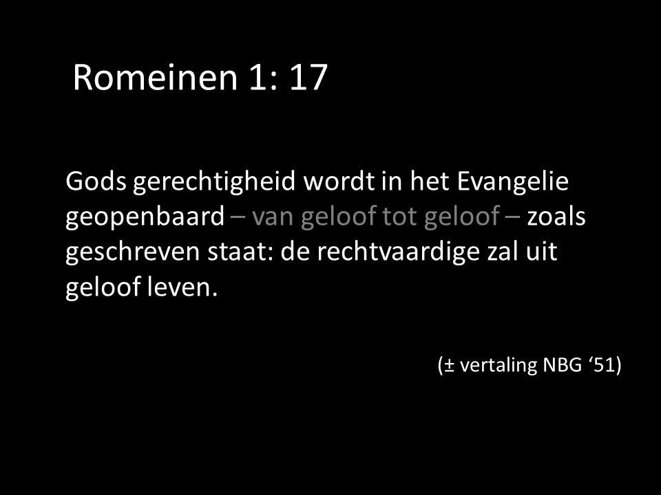 Romeinen 1: 17 Gods gerechtigheid wordt in het Evangelie geopenbaard – van geloof tot geloof – zoals geschreven staat: de rechtvaardige zal uit geloof