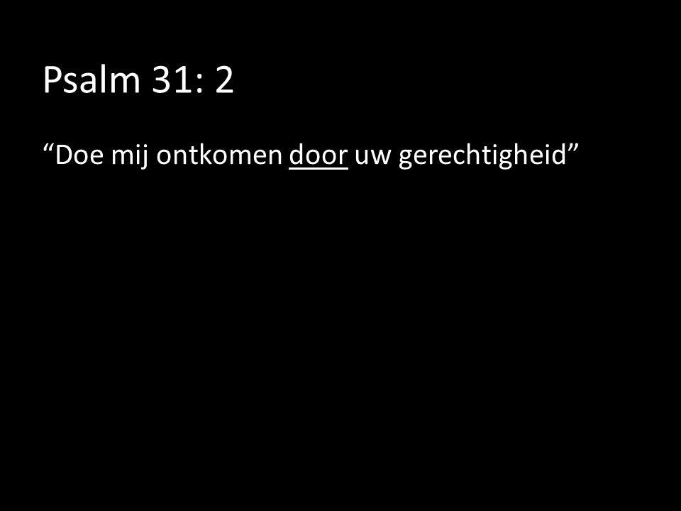 """Psalm 31: 2 """"Doe mij ontkomen door uw gerechtigheid"""""""