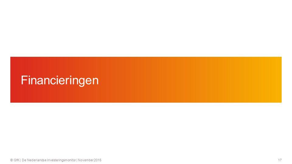 17© GfK | De Nederlandse Investeringsmonitor | November 2015 Financieringen