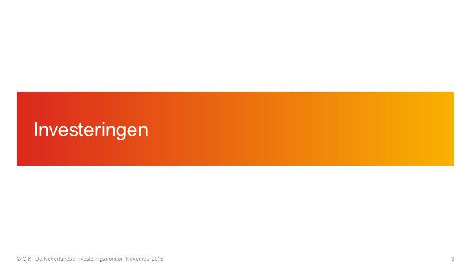 3© GfK | De Nederlandse Investeringsmonitor | November 2015 Investeringen