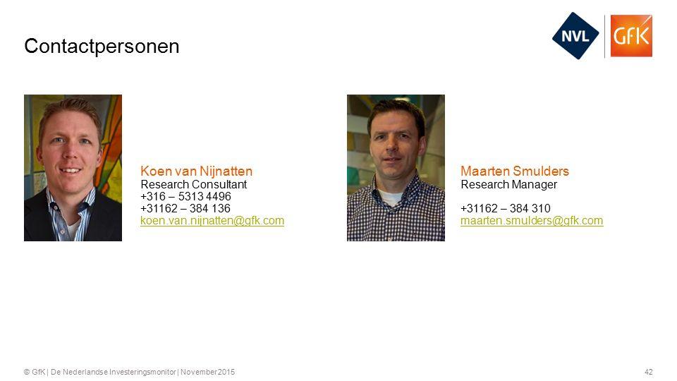 42© GfK | De Nederlandse Investeringsmonitor | November 2015 +31162 – 384 136 Research Consultant Koen van Nijnatten koen.van.nijnatten@gfk.com +316 – 5313 4496 +31162 – 384 310 Research Manager Maarten Smulders maarten.smulders@gfk.com Contactpersonen
