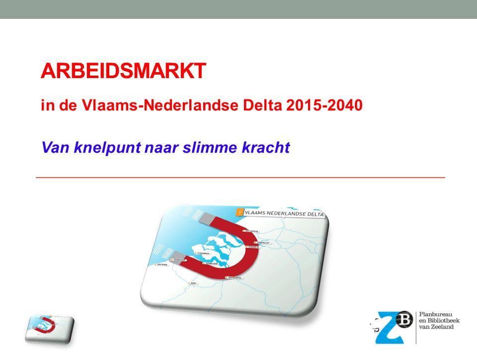 ARBEIDSMARKT in de Vlaams-Nederlandse Delta 2015-2040 Van knelpunt naar slimme kracht