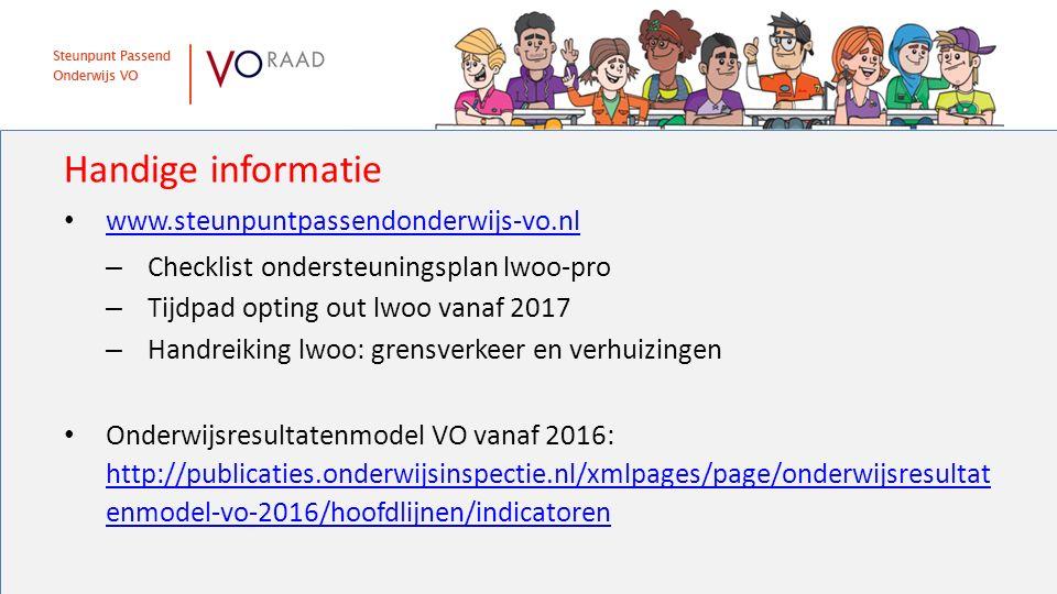 Handige informatie www.steunpuntpassendonderwijs-vo.nl – Checklist ondersteuningsplan lwoo-pro – Tijdpad opting out lwoo vanaf 2017 – Handreiking lwoo