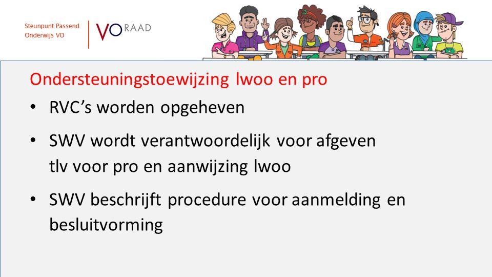 Ondersteuningstoewijzing lwoo en pro RVC's worden opgeheven SWV wordt verantwoordelijk voor afgeven tlv voor pro en aanwijzing lwoo SWV beschrijft procedure voor aanmelding en besluitvorming