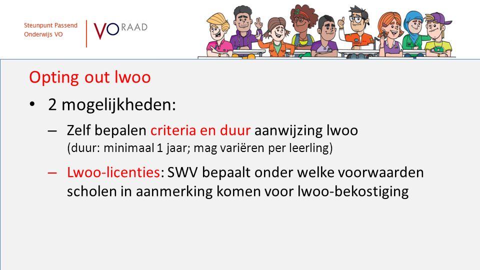 Opting out lwoo 2 mogelijkheden: – Zelf bepalen criteria en duur aanwijzing lwoo (duur: minimaal 1 jaar; mag variëren per leerling) – Lwoo-licenties: SWV bepaalt onder welke voorwaarden scholen in aanmerking komen voor lwoo-bekostiging