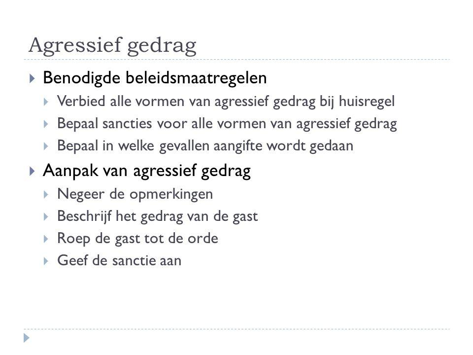 Agressief gedrag  Benodigde beleidsmaatregelen  Verbied alle vormen van agressief gedrag bij huisregel  Bepaal sancties voor alle vormen van agress