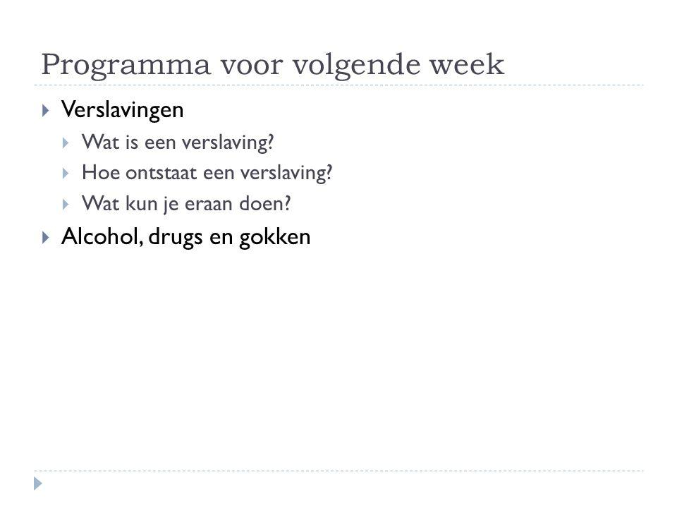Programma voor volgende week  Verslavingen  Wat is een verslaving?  Hoe ontstaat een verslaving?  Wat kun je eraan doen?  Alcohol, drugs en gokke