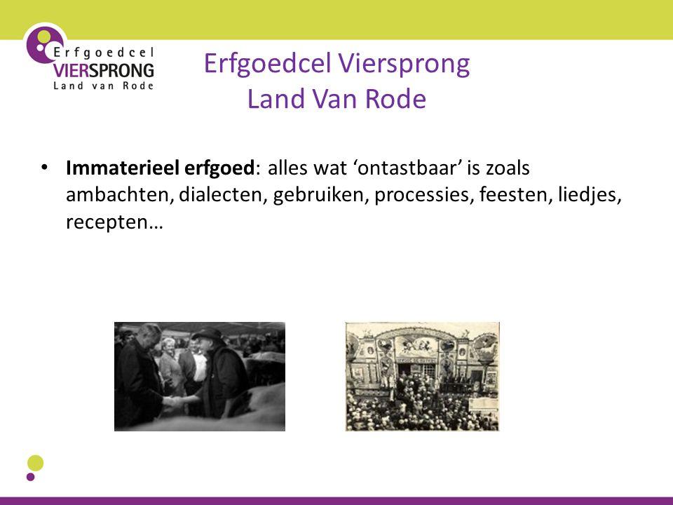 Erfgoedcel Viersprong Land Van Rode Immaterieel erfgoed: alles wat 'ontastbaar' is zoals ambachten, dialecten, gebruiken, processies, feesten, liedjes