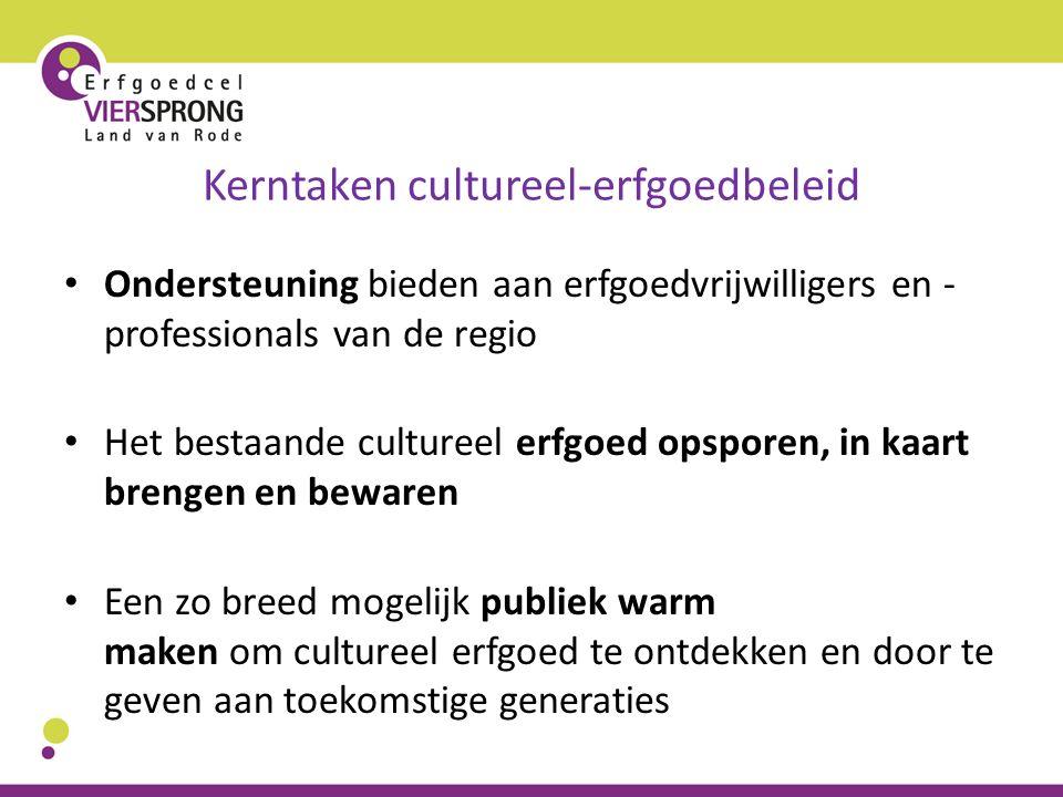 Kerntaken cultureel-erfgoedbeleid Ondersteuning bieden aan erfgoedvrijwilligers en - professionals van de regio Het bestaande cultureel erfgoed opspor