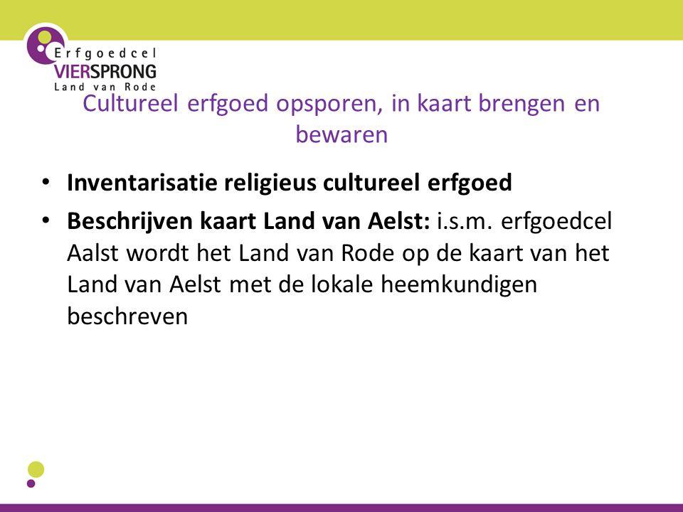 Cultureel erfgoed opsporen, in kaart brengen en bewaren Inventarisatie religieus cultureel erfgoed Beschrijven kaart Land van Aelst: i.s.m. erfgoedcel