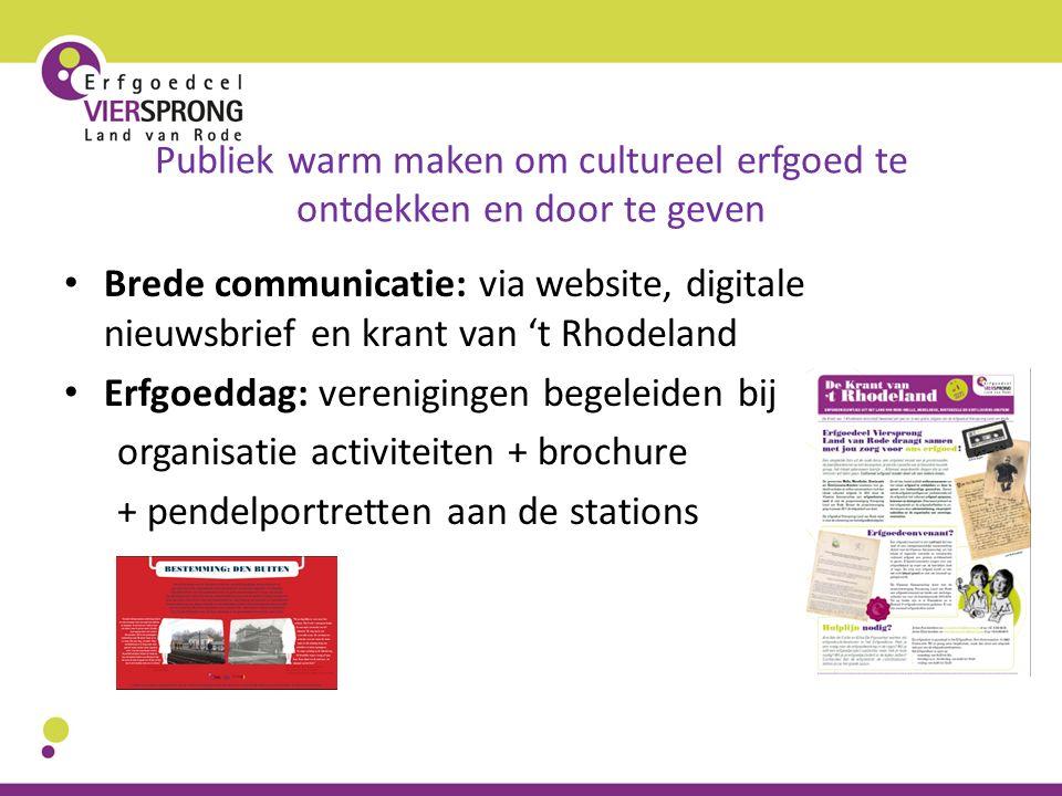 Publiek warm maken om cultureel erfgoed te ontdekken en door te geven Brede communicatie: via website, digitale nieuwsbrief en krant van 't Rhodeland