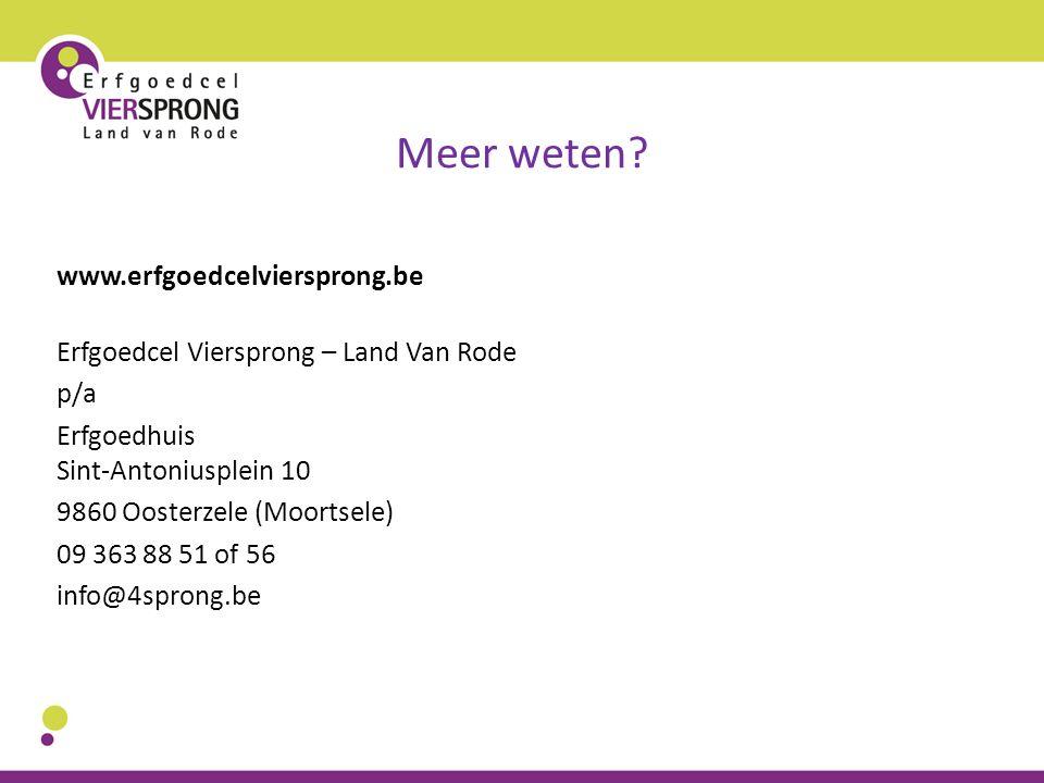Meer weten? www.erfgoedcelviersprong.be Erfgoedcel Viersprong – Land Van Rode p/a Erfgoedhuis Sint-Antoniusplein 10 9860 Oosterzele (Moortsele) 09 363