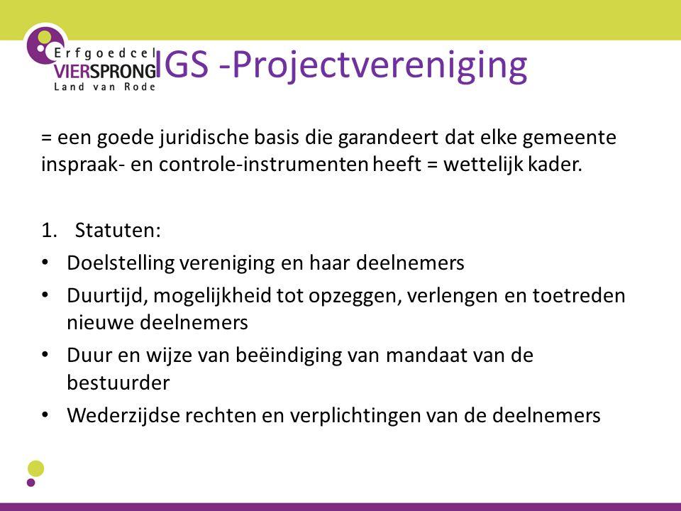IGS -Projectvereniging = een goede juridische basis die garandeert dat elke gemeente inspraak- en controle-instrumenten heeft = wettelijk kader. 1.Sta