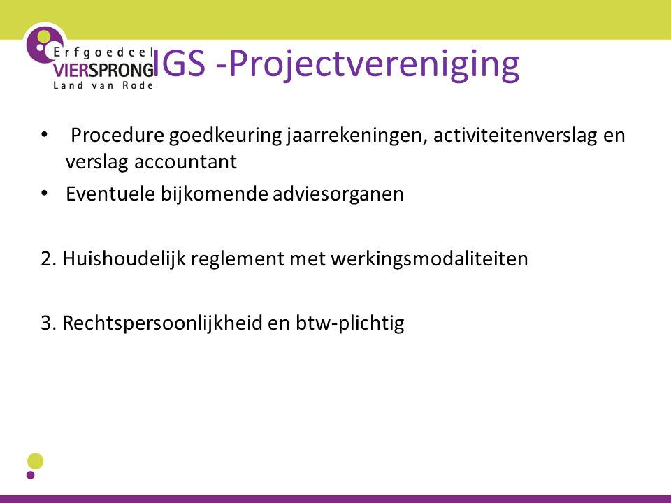 IGS -Projectvereniging Procedure goedkeuring jaarrekeningen, activiteitenverslag en verslag accountant Eventuele bijkomende adviesorganen 2. Huishoude