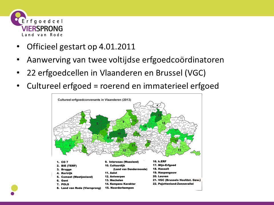 Officieel gestart op 4.01.2011 Aanwerving van twee voltijdse erfgoedcoördinatoren 22 erfgoedcellen in Vlaanderen en Brussel (VGC) Cultureel erfgoed =