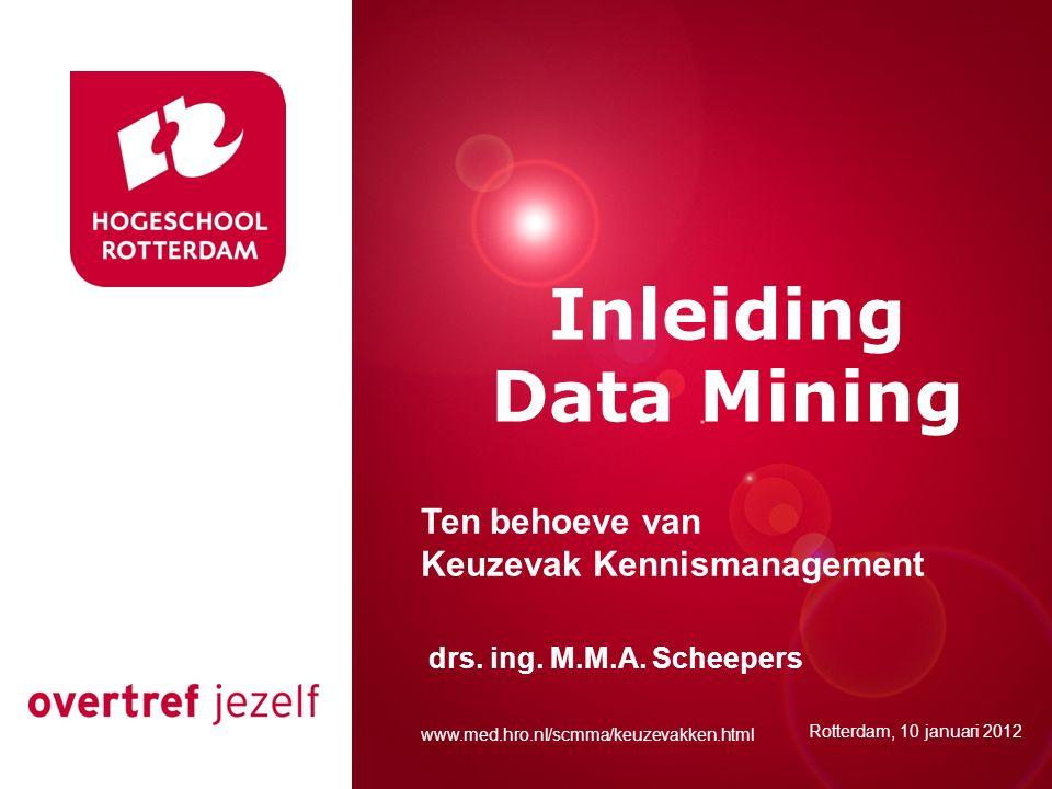Presentatie titel Rotterdam, 00 januari 2007 Inleiding Data Mining Rotterdam, 10 januari 2012 drs.