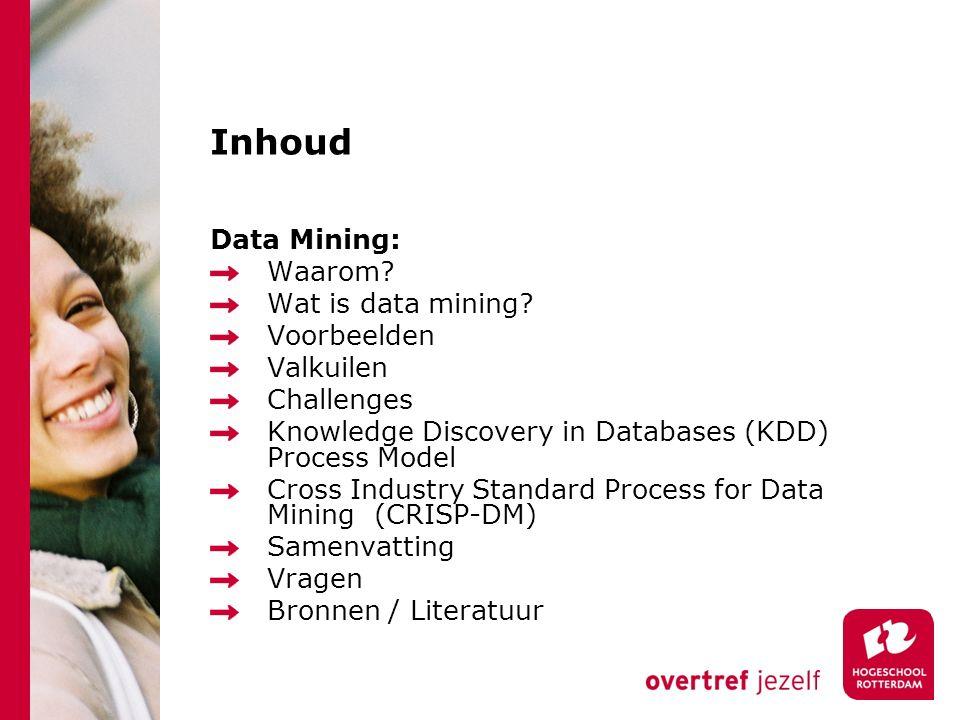 Inhoud Data Mining: Waarom. Wat is data mining.