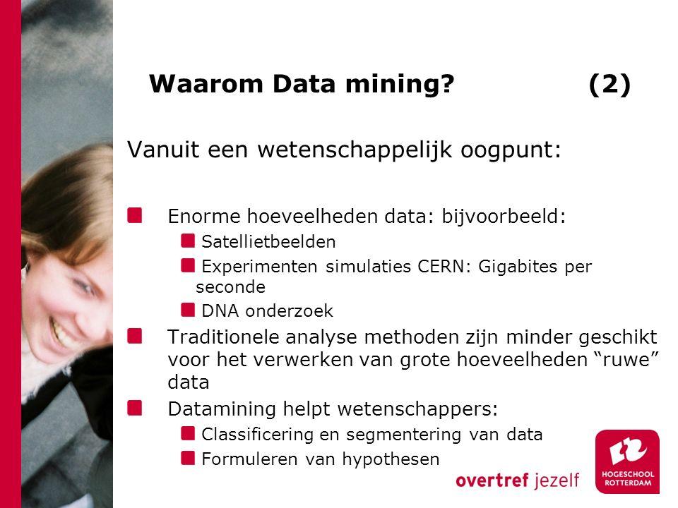 Waarom Data mining? (2) Vanuit een wetenschappelijk oogpunt: Enorme hoeveelheden data: bijvoorbeeld: Satellietbeelden Experimenten simulaties CERN: Gi