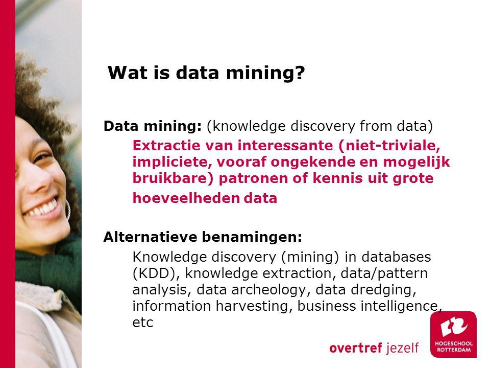 Wat is data mining? Data mining: (knowledge discovery from data) Extractie van interessante (niet-triviale, impliciete, vooraf ongekende en mogelijk b