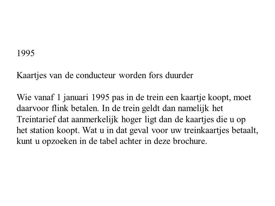 1995 Kaartjes van de conducteur worden fors duurder Wie vanaf 1 januari 1995 pas in de trein een kaartje koopt, moet daarvoor flink betalen.