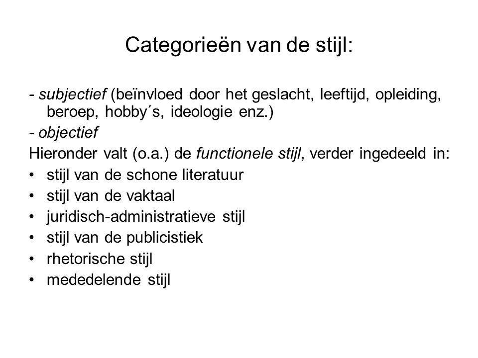 Categorieën van de stijl: - Objectieve stijl Hieronder valt (o.a.) de functionele stijl, bijv.: stijl van de vaktaal juridisch-administratieve stijl