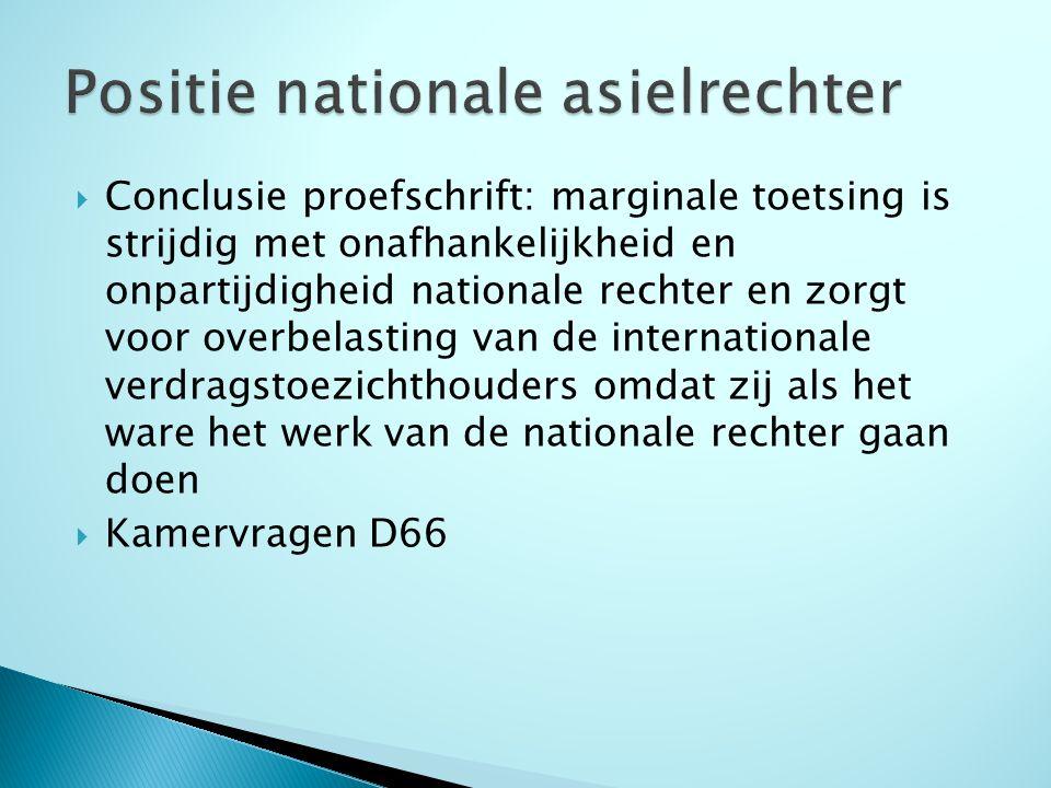  Conclusie proefschrift: marginale toetsing is strijdig met onafhankelijkheid en onpartijdigheid nationale rechter en zorgt voor overbelasting van de internationale verdragstoezichthouders omdat zij als het ware het werk van de nationale rechter gaan doen  Kamervragen D66