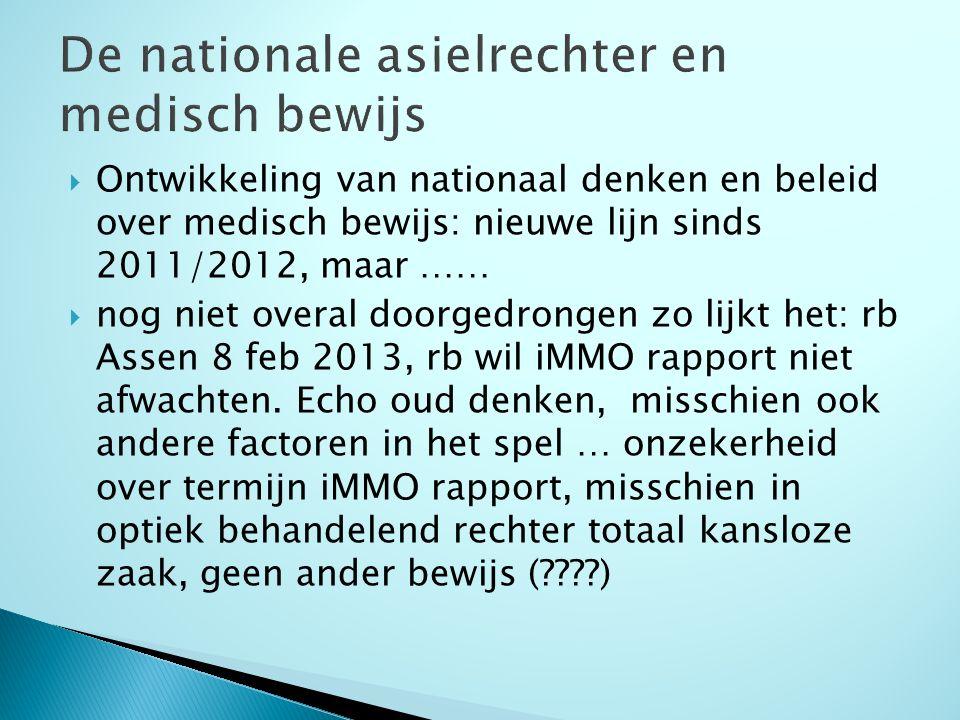  Ontwikkeling van nationaal denken en beleid over medisch bewijs: nieuwe lijn sinds 2011/2012, maar ……  nog niet overal doorgedrongen zo lijkt het: rb Assen 8 feb 2013, rb wil iMMO rapport niet afwachten.