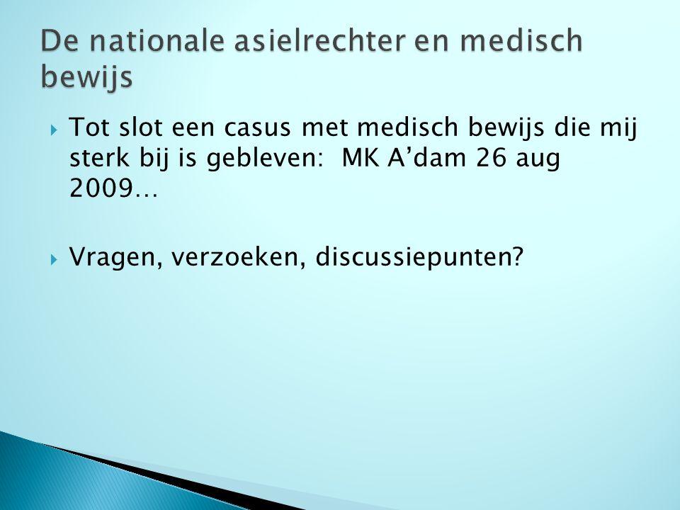  Tot slot een casus met medisch bewijs die mij sterk bij is gebleven: MK A'dam 26 aug 2009…  Vragen, verzoeken, discussiepunten