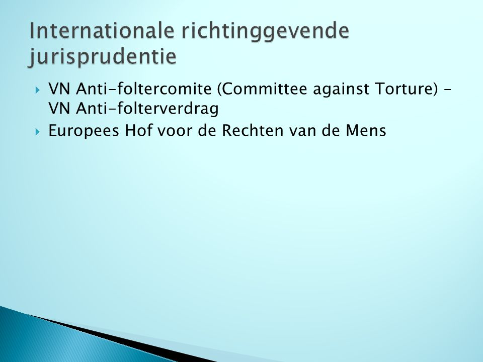  VN Anti-foltercomite (Committee against Torture) – VN Anti-folterverdrag  Europees Hof voor de Rechten van de Mens