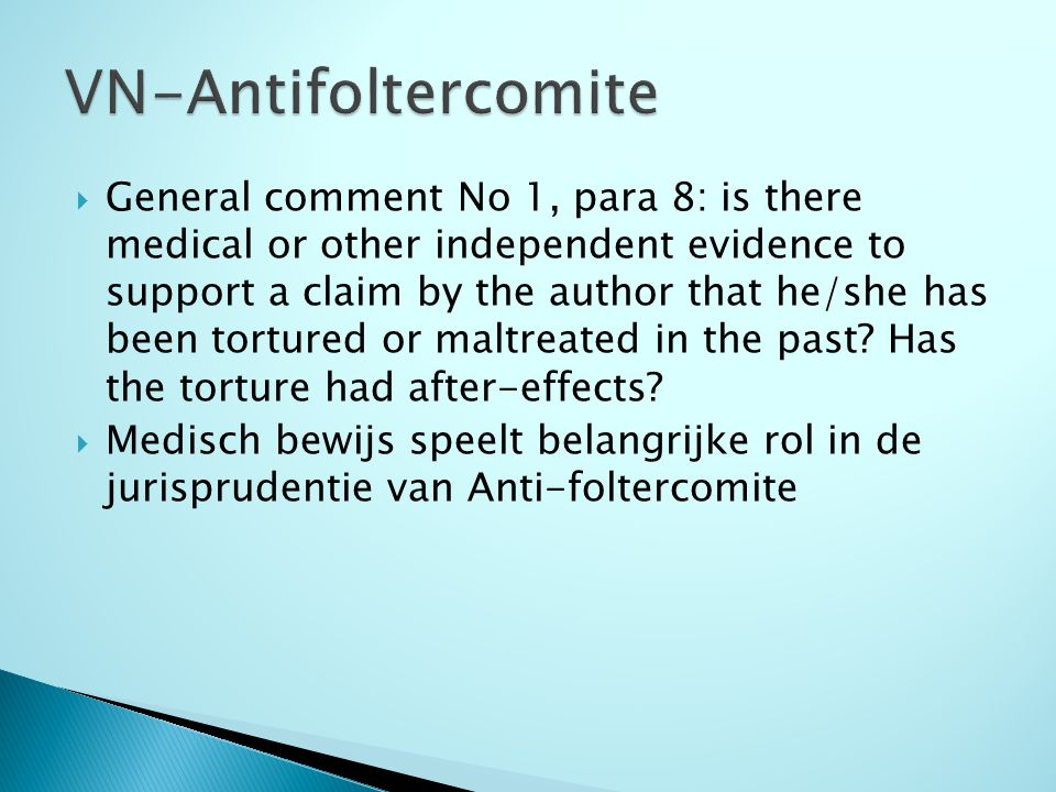  General comment No 1, para 8: is there medical or other independent evidence to support a claim by the author that he/she has been tortured or maltreated in the past.