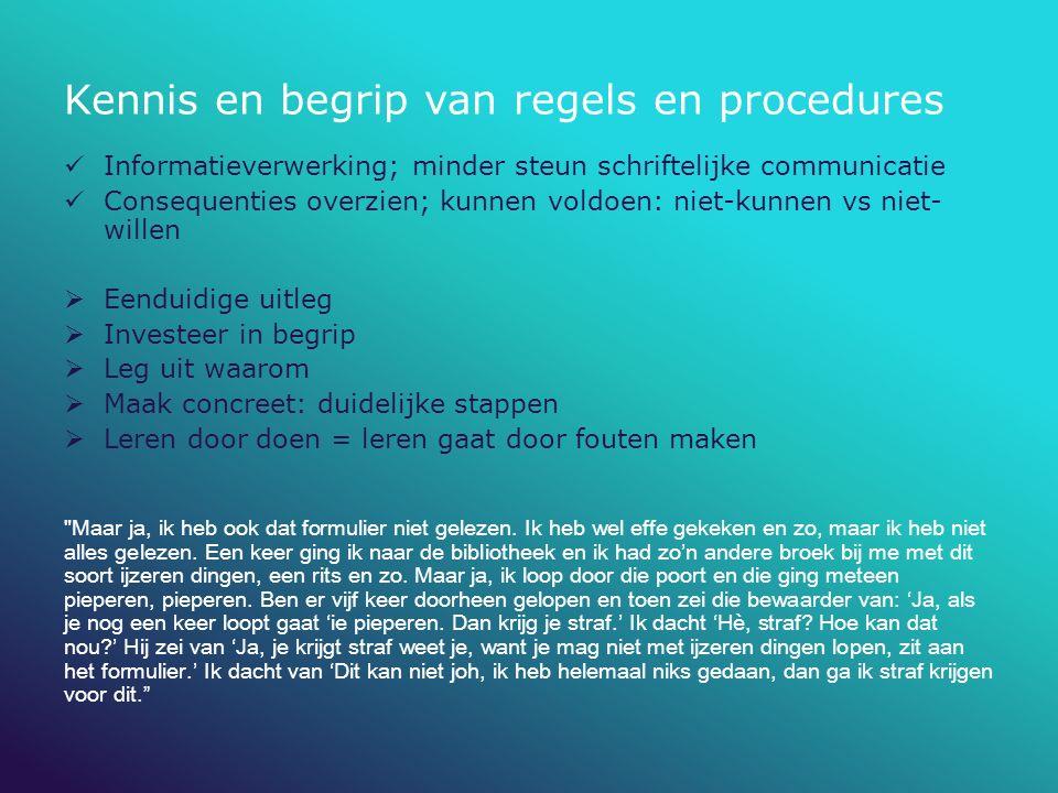 Kennis en begrip van regels en procedures Informatieverwerking; minder steun schriftelijke communicatie Consequenties overzien; kunnen voldoen: niet-k