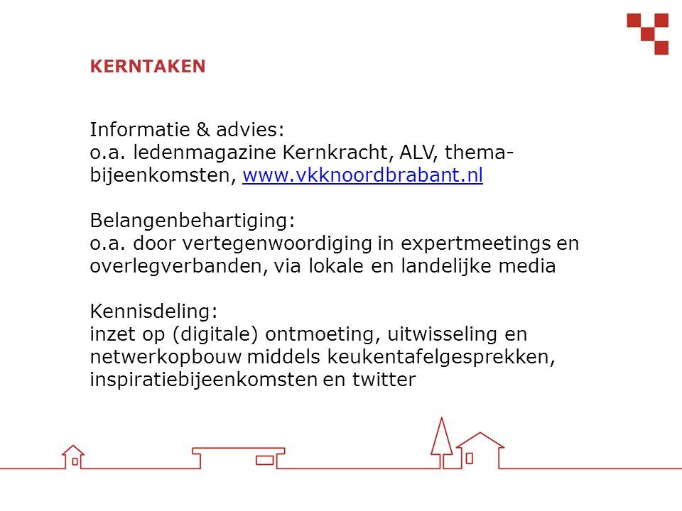 KERNTAKEN Informatie & advies: o.a. ledenmagazine Kernkracht, ALV, thema- bijeenkomsten, www.vkknoordbrabant.nlwww.vkknoordbrabant.nl Belangenbehartig