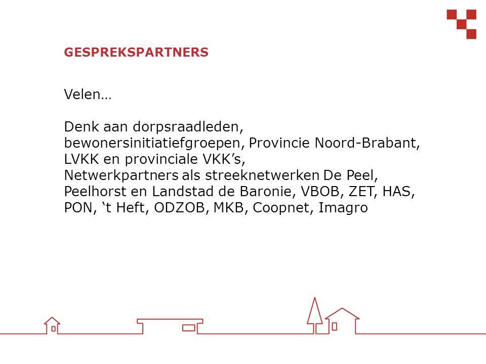GESPREKSPARTNERS Velen… Denk aan dorpsraadleden, bewonersinitiatiefgroepen, Provincie Noord-Brabant, LVKK en provinciale VKK's, Netwerkpartners als st