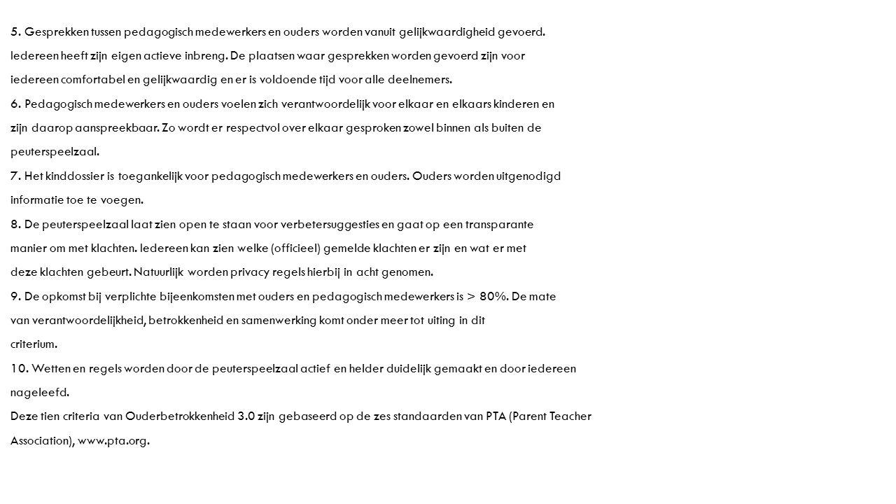 5. Gesprekken tussen pedagogisch medewerkers en ouders worden vanuit gelijkwaardigheid gevoerd.