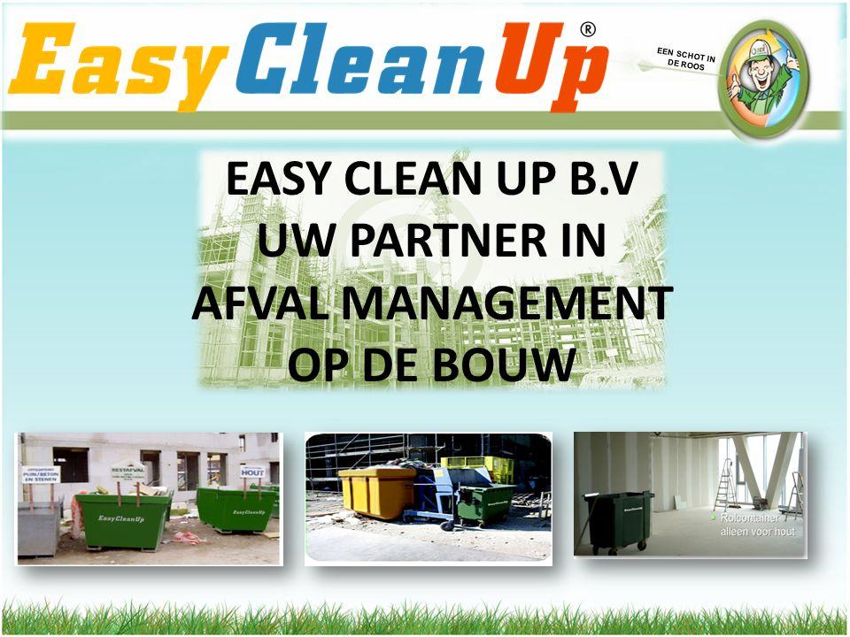 EASY CLEAN UP B.V UW PARTNER IN AFVAL MANAGEMENT OP DE BOUW EEN SCHOT IN DE ROOS