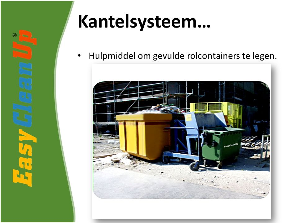 Kantelsysteem… Hulpmiddel om gevulde rolcontainers te legen.