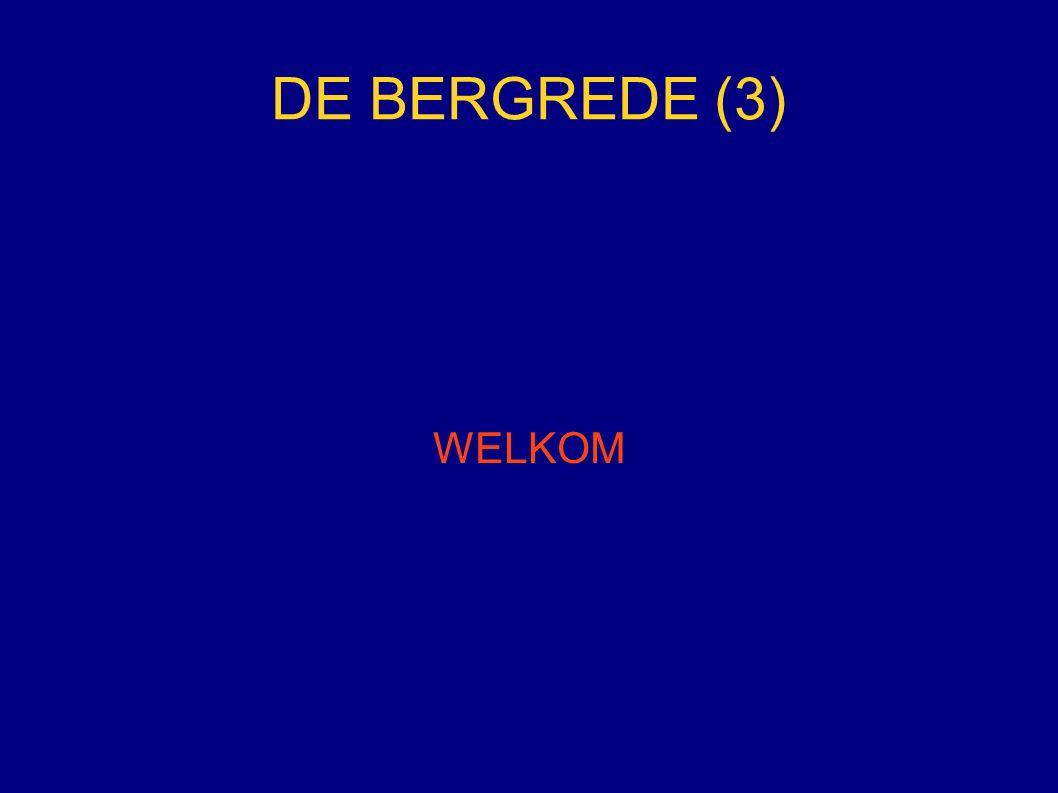 DE BERGREDE (3) WELKOM