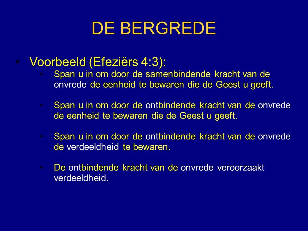 DE BERGREDE Voorbeeld (Efeziërs 4:3): Span u in om door de samenbindende kracht van de onvrede de eenheid te bewaren die de Geest u geeft. Span u in o