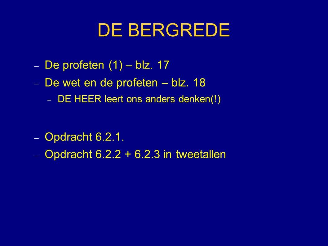 DE BERGREDE  De profeten (1) – blz. 17  De wet en de profeten – blz. 18  DE HEER leert ons anders denken(!)  Opdracht 6.2.1.  Opdracht 6.2.2 + 6.