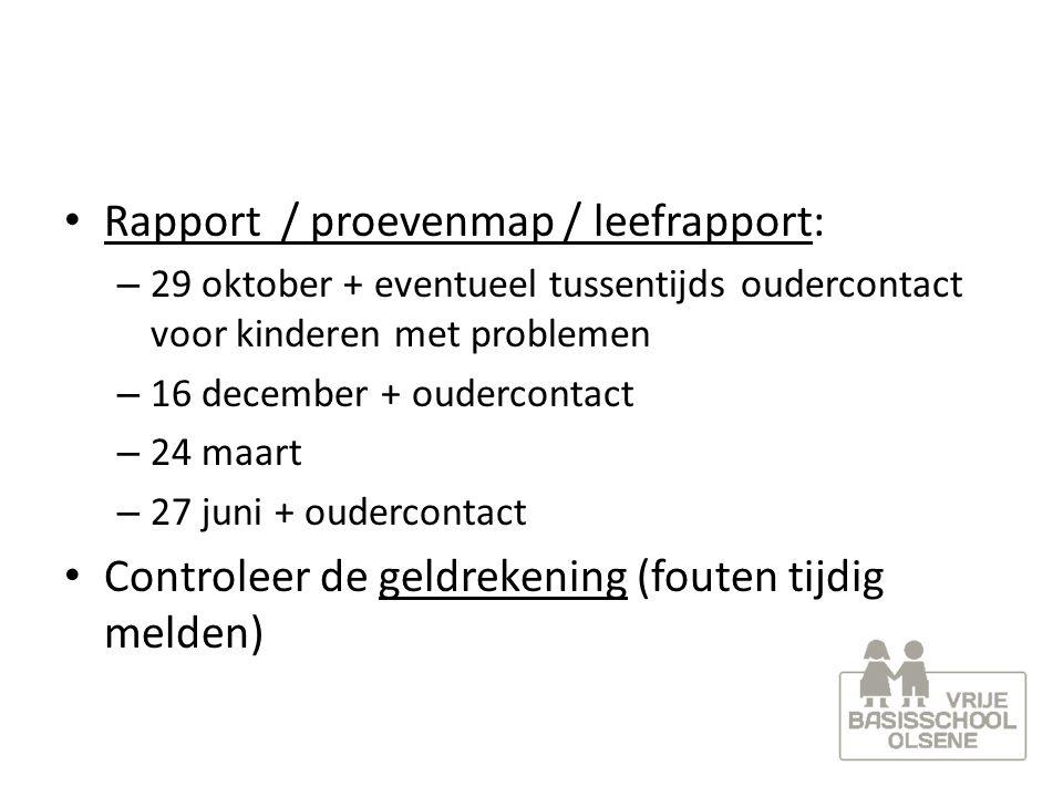 Rapport / proevenmap / leefrapport: – 29 oktober + eventueel tussentijds oudercontact voor kinderen met problemen – 16 december + oudercontact – 24 ma