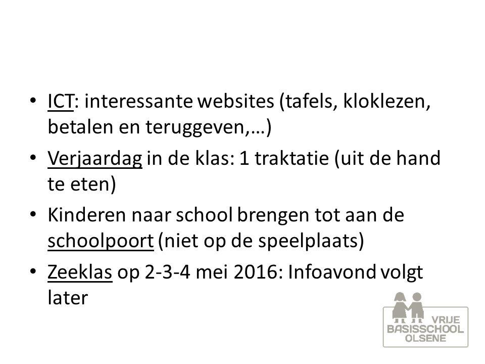 ICT: interessante websites (tafels, kloklezen, betalen en teruggeven,…) Verjaardag in de klas: 1 traktatie (uit de hand te eten) Kinderen naar school