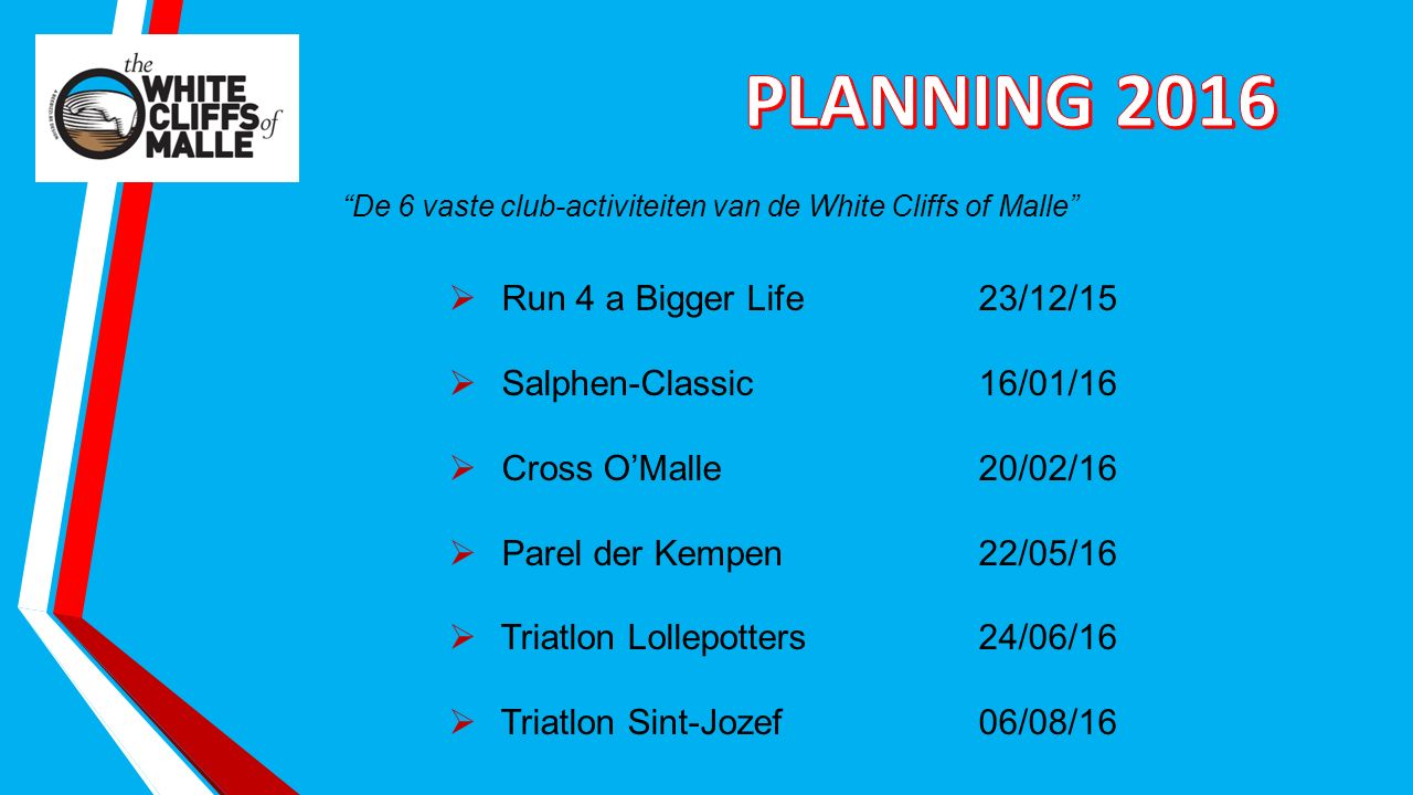 """De 6 vaste club-activiteiten van de White Cliffs of Malle""  Run 4 a Bigger Life23/12/15  Salphen-Classic 16/01/16  Cross O'Malle20/02/16  Parel d"