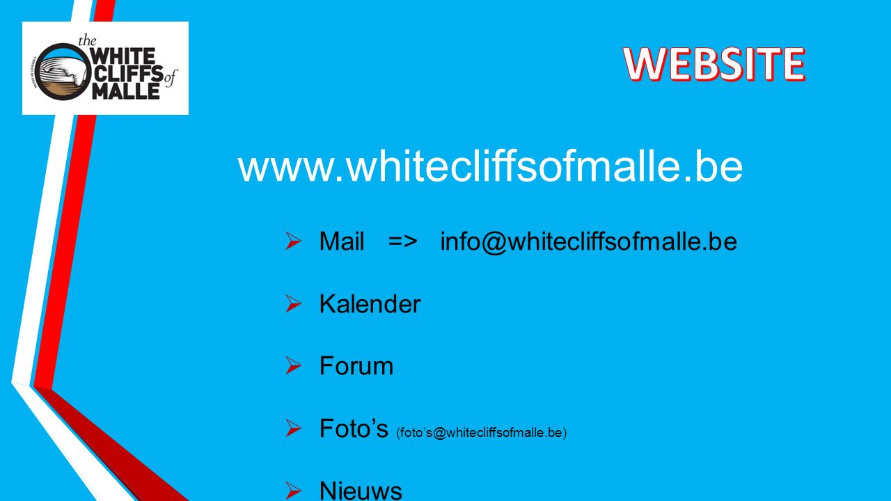 www.whitecliffsofmalle.be  Mail => info@whitecliffsofmalle.be  Kalender  Forum  Foto's (foto's@whitecliffsofmalle.be)  Nieuws