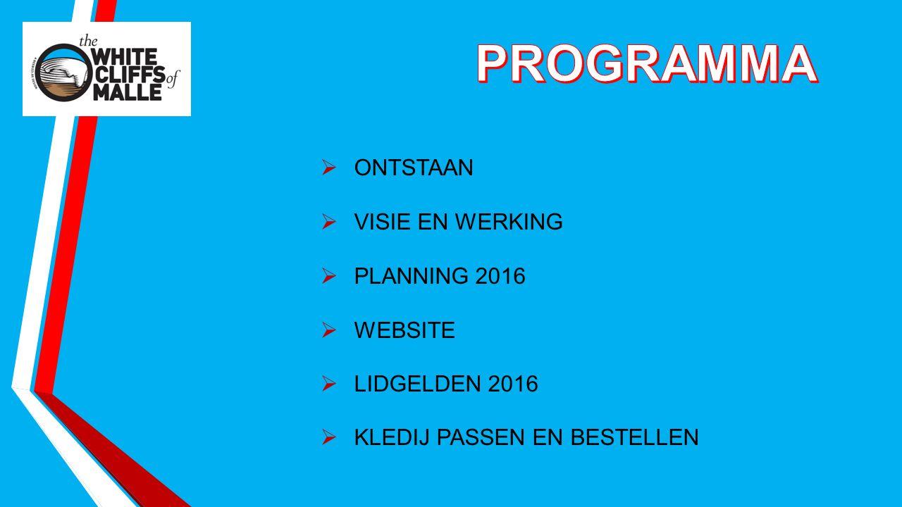  ONTSTAAN  VISIE EN WERKING  PLANNING 2016  WEBSITE  LIDGELDEN 2016  KLEDIJ PASSEN EN BESTELLEN