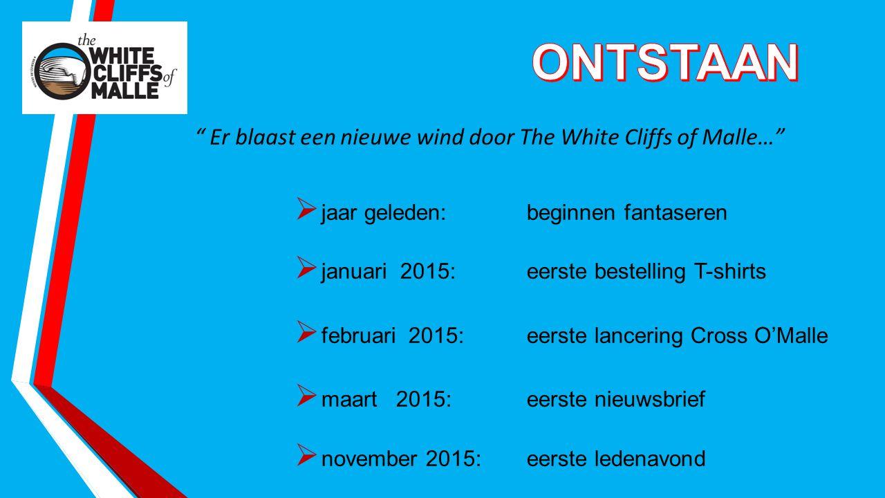 Er blaast een nieuwe wind door The White Cliffs of Malle…  jaar geleden: beginnen fantaseren  januari 2015: eerste bestelling T-shirts  februari 2015: eerste lancering Cross O'Malle  maart 2015: eerste nieuwsbrief  november 2015: eerste ledenavond