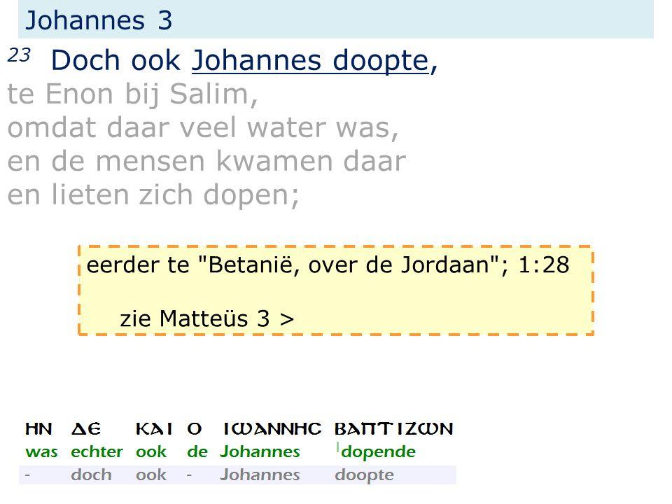 Johannes 3 23 Doch ook Johannes doopte, te Enon bij Salim, omdat daar veel water was, en de mensen kwamen daar en lieten zich dopen; eerder te