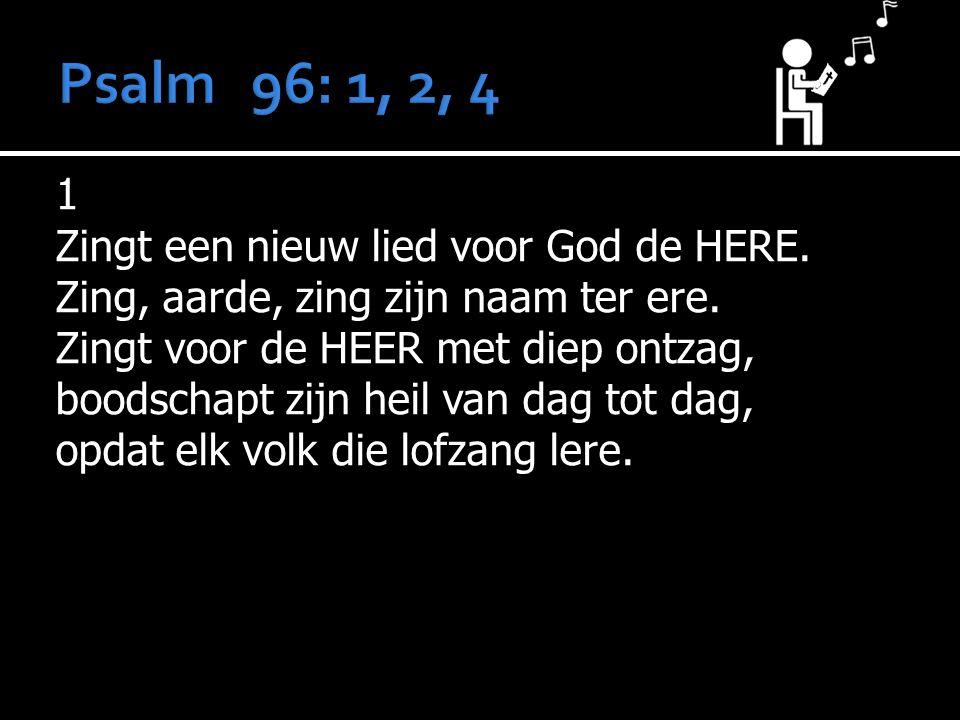 1 Zingt een nieuw lied voor God de HERE. Zing, aarde, zing zijn naam ter ere.